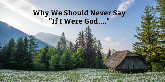 """If I Were God"" And Other Arrogant Statements"