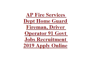 AP Fire Services Dept Home Guard Fireman, Driver Operator 91 Govt Jobs Recruitment 2019 Apply Online