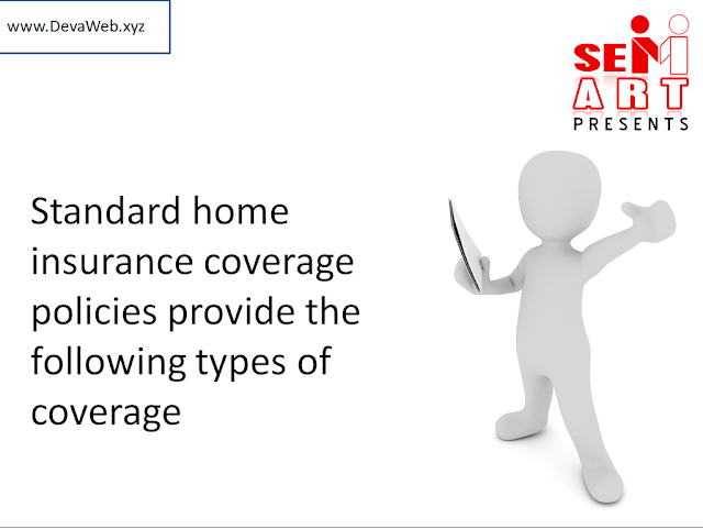 Standard home insurance coverage policies provide the following types of coverage