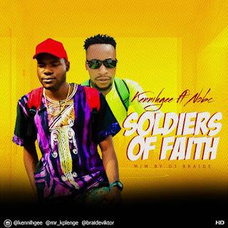 Music: Kennihgee ft Nobc - Soldiers of Faith | @kennihgee @mr_kplenge @braideviktor
