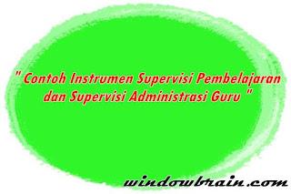 Contoh Instrumen Supervisi Pembelajaran dan Administrasi Guru