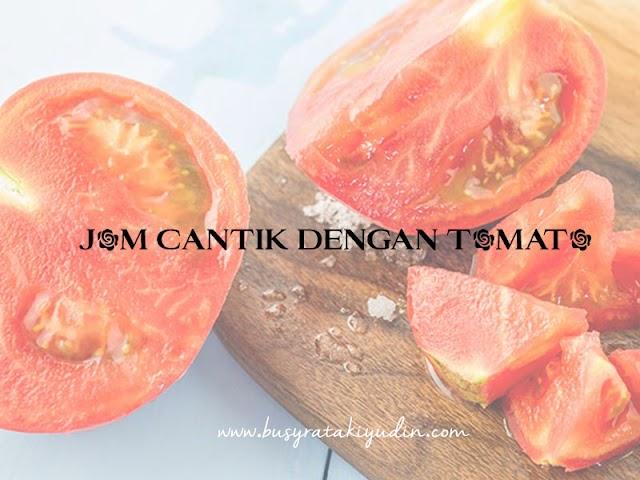 3 TIPS UNTUK KULIT CANTIK MENGGUNAKAN TOMATO
