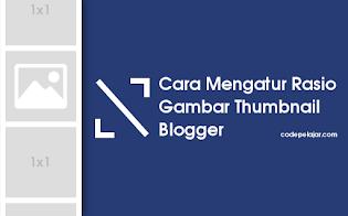 Cara Mengatur Rasio Gambar Thumbnail di Blogger