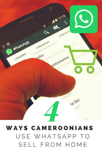 4 Ways Cameroonians Use WhatsApp to Sell Goods & Services From Home