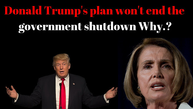 Donald Trump's plan won't end the government shutdown Why , Latest Breaking News