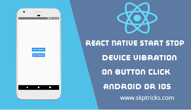 React Native Start Stop Device Vibration on Button Click Android Or iOS