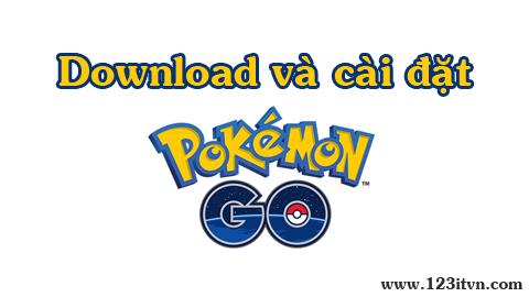 Hướng dẫn download và cài đặt game Pokémon Go cho Android và iOS