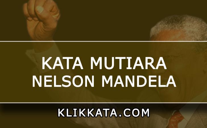 Kumpulan Kata Kata Bijak / Kata Mutiara Nelson Mandela