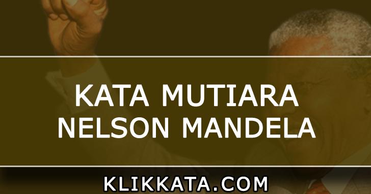 Kata Kata Nelson Mandela Kumpulan Mutiara Bijak Dari Pemikiran Nelson Mandela