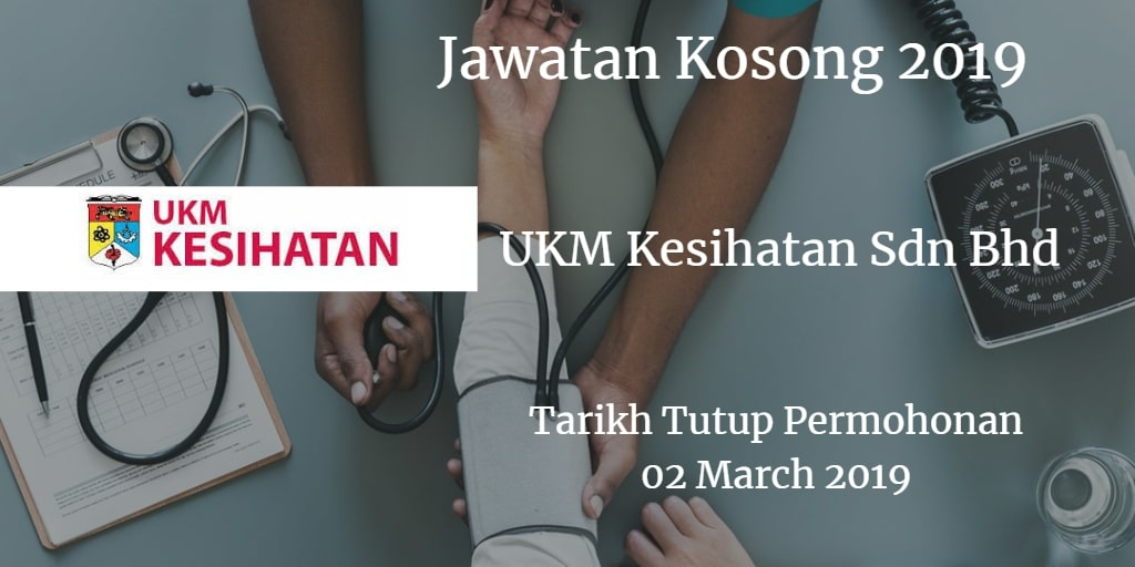 Jawatan Kosong UKM Kesihatan Sdn Bhd 02 March 2019