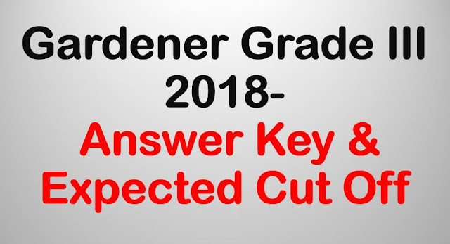 Gardener Grade III 2018 Answer Key & Expected Cut Off