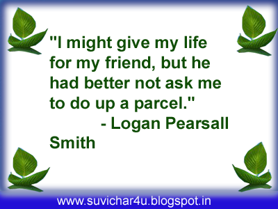 I might give my life for my friend, but he had better not ask me to do up a parcel.