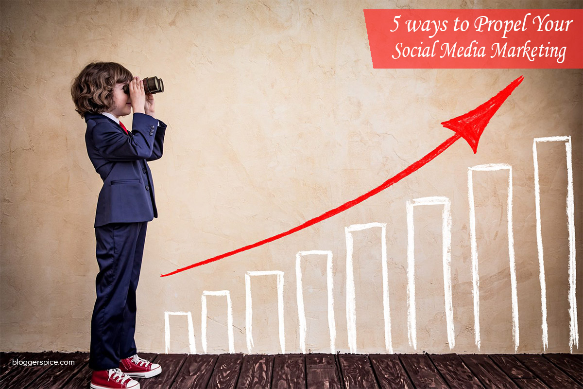 Top 5 ways to Propel Your Social Media Marketing