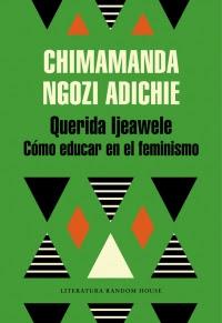 Dear Ijeawele: or A Feminist Manifesto in fifteen suggestions /Chimamanda Ngozi Adichie.