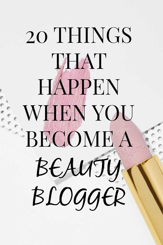 20 Things That Happen When You Become A Beauty Blogger