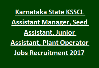 Karnataka State KSSCL Assistant Manager, Seed Assistant, Junior Assistant, Plant Operator Jobs Recruitment 2017