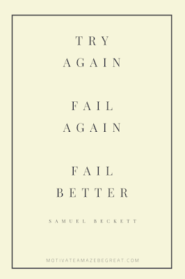 "44 Short Success Quotes And Sayings: ""Try Again. Fail again. Fail better."" - Samuel Beckett"