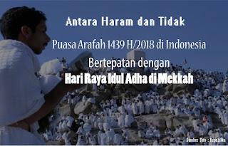 Puasa arafah tahun 1439H/2018 di Indonesia antara haram dan tidak