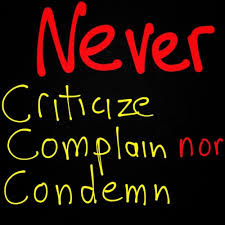 Never Criticize Condemn Or Complain Something New Everyday