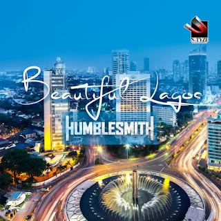 "[Music] Humblesmith - ""Beautiful Lagos"""