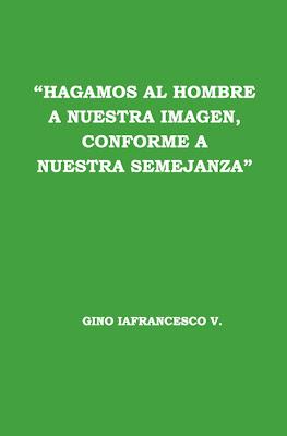 Gino Iafrancesco V.-Hagamos Al Hombre a Nuestra Imagen,Conforme a Nuestra Semejanza-