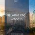 SELAMAT PAGI, JAKARTA