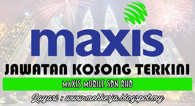 Jawatan Kosong Terkini 2016 di Maxis Mobile Sdn Bhd
