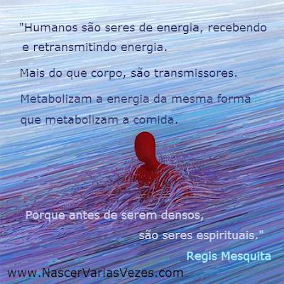 Ser humano é um retransmissor de energia. Ele é um ser de energia, que emana energia