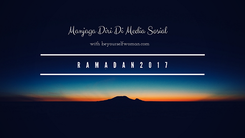 Ramadan 2017 Dan Menjaga Diri Di Media Sosial