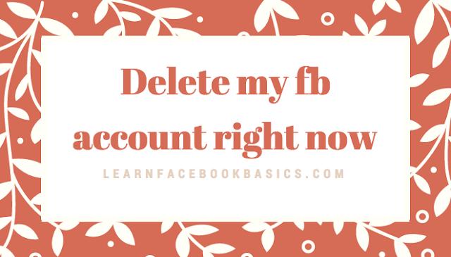 Delete my fb account right now