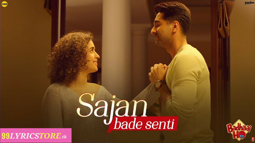 Latest Song Lyrics, New song lyrics, Badhaai ho song lyrics,Sajan Bade Senti Lyrics