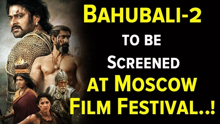 Bahubali-2 to be Screened at Moscow Film Festival..!