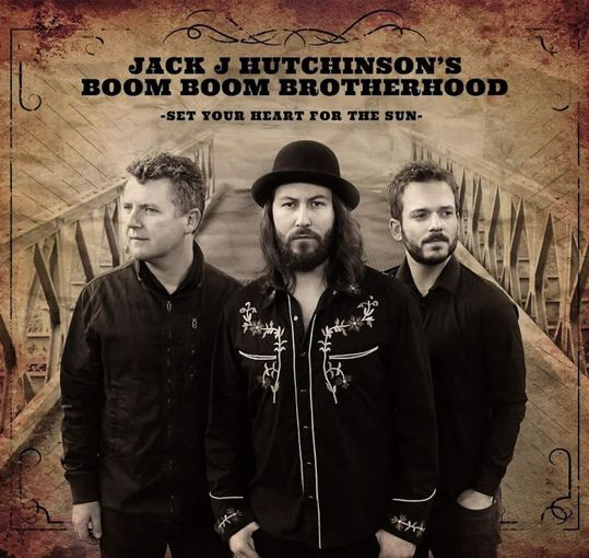 JACK J HUTCHINSON's BOOM BOOM BROTHERHOOD - Set Your Heart For The Sun (2017) full