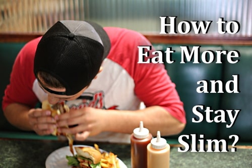 How to eat more and stay slim?
