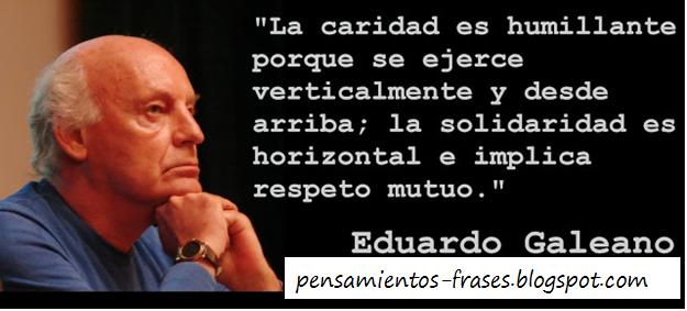 Frases Célebres La Caridad Eduardo Galeano