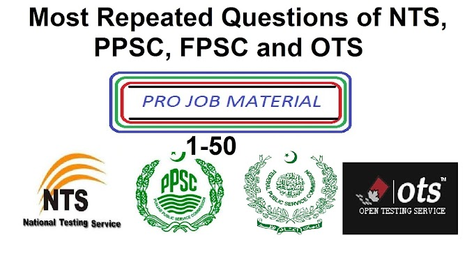 Most Repeated MCQs of NTS, PPSC, FPSC and OTS (01-50)