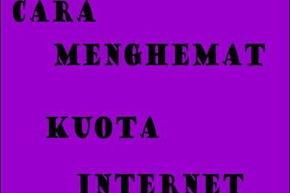 Cara Menghemat Kuota Internet yang Ampuh