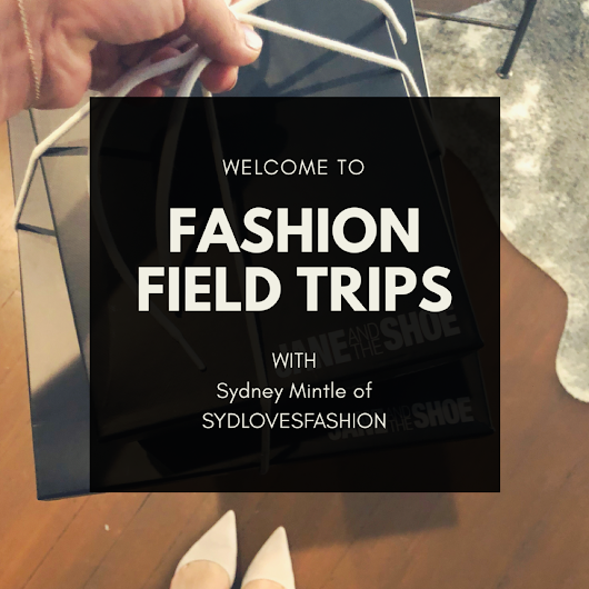 Introducing Fashion Field Trips with Sydlovesfashion