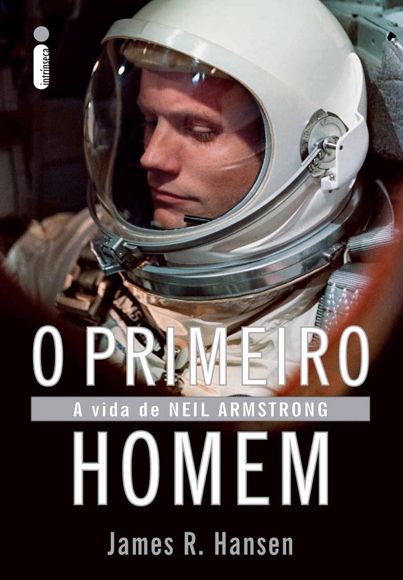Hora de Ler: O Primeiro Homem: A Vida De Neil Armstrong - James R. Hansen