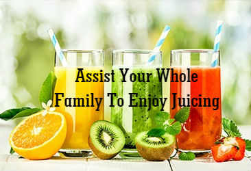 Assist Your Whole Family To Enjoy Juicing