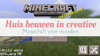Huis bouwen in creative - Minecraft voor moeders