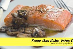 5 Resep Ikan Kukus untuk Diet Yang Mudah Untuk Dibuat