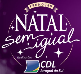 Promoção CDL Jaraguá do Sul Natal 2017 Sem Igual 100 Mil Reais Prêmios
