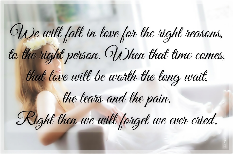 We Will Fall In Love For The Right Reasons To The Right