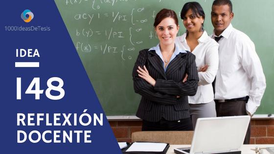 Idea 148 de 1000 ideas de tesis: ¿Cuáles son los elementos que se deben considerar al realizar una reflexión acerca de la práctica docente?