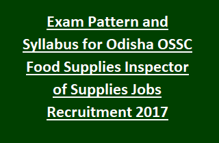 Exam Pattern and Syllabus for Odisha OSSC Food Supplies and Consumer Welfare Dept Inspector of Supplies Jobs Recruitment 2017