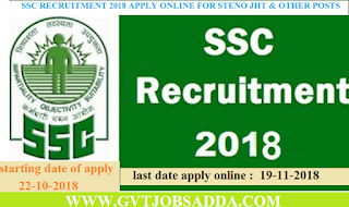SSC RECRUITMENT 2018 APPLY ONLINE FOR STENO JHT & OTHER POSTS