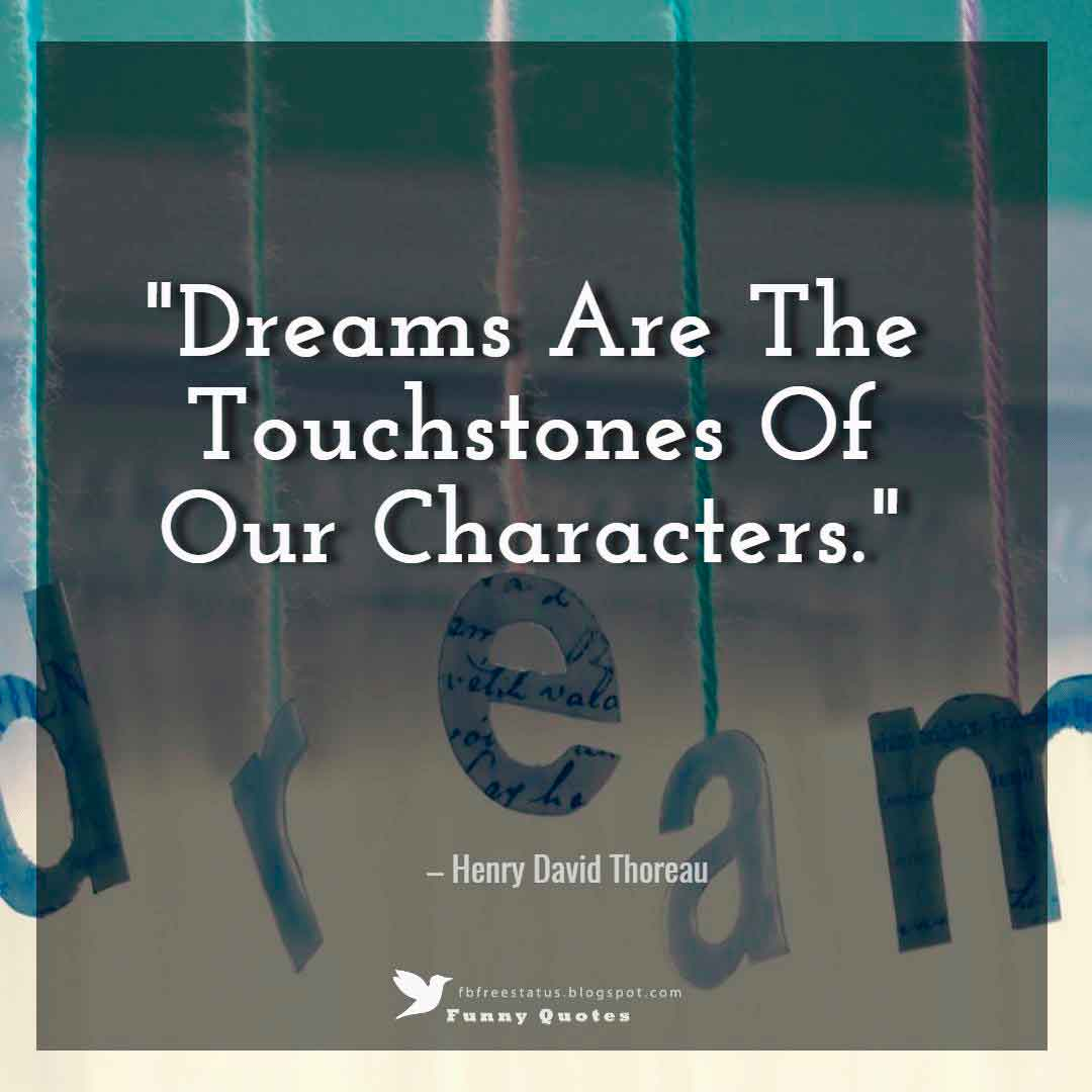 """Dreams Are The Touchstones Of Our Characters."" – Henry David Thoreau"