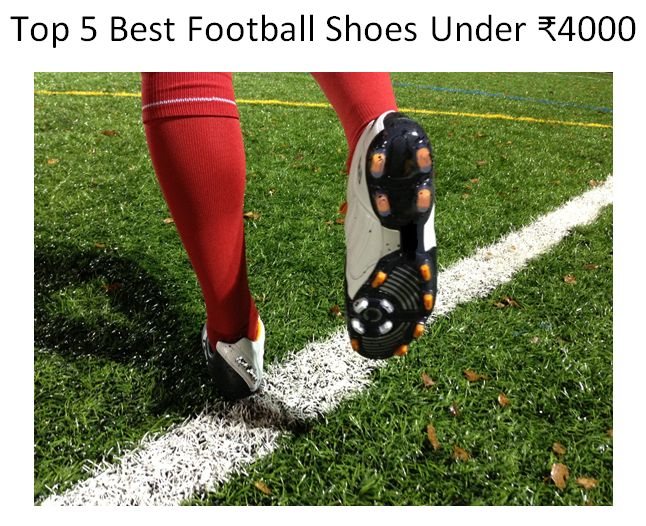 Top 3 Best Football Shoes Under ₹4000 in India 2018  57918c222bd