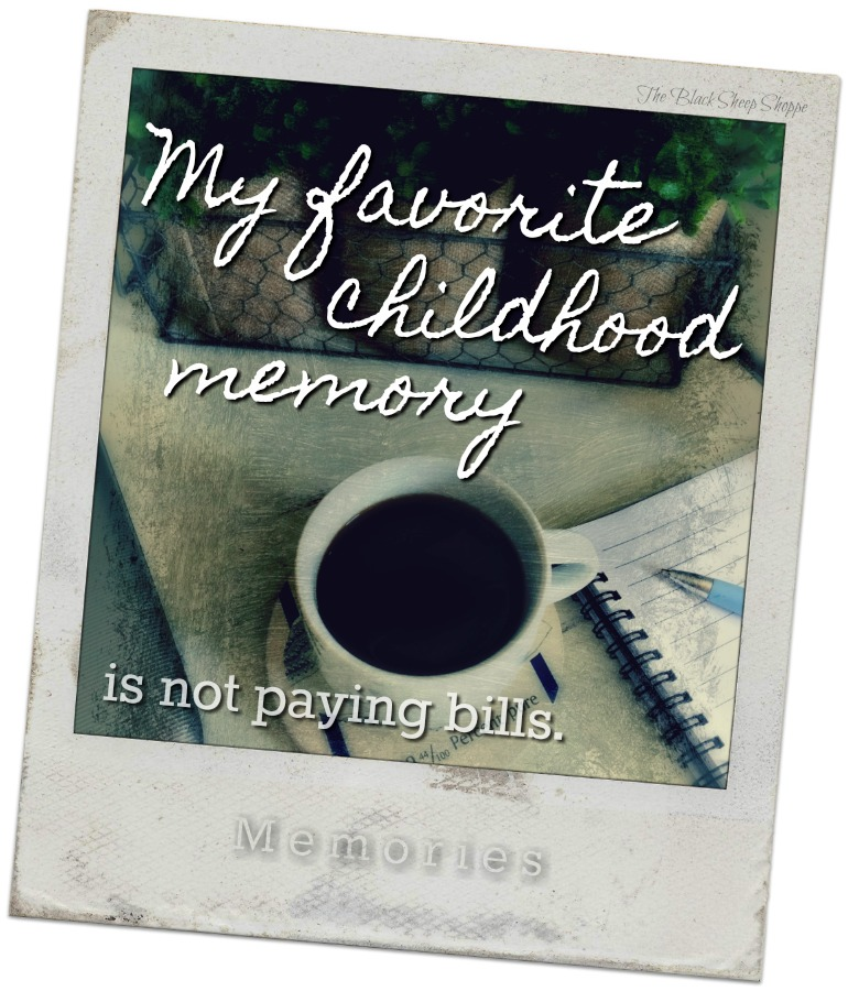 My favorite childhood memory is not paying bills.